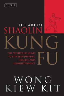 Art of Shaolin Kung Fu By Kit, Wong Kiew